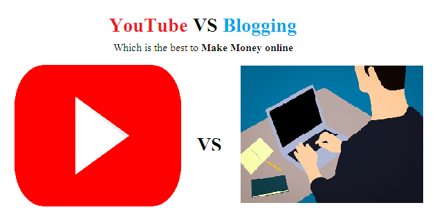 YouTube VS Blogging Which is the best to make Money online