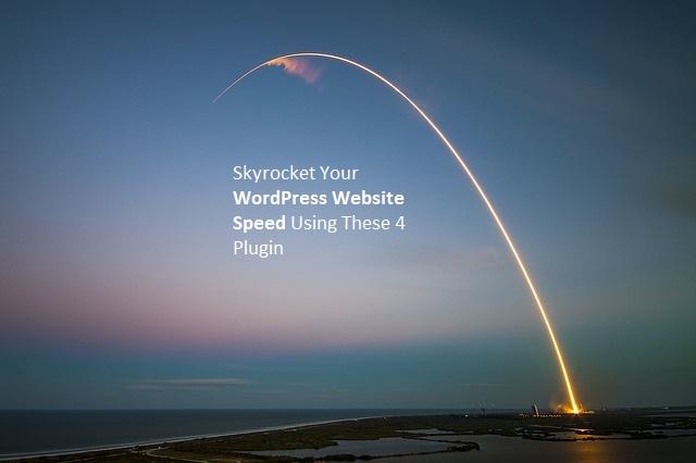 Skyrocket Your WordPress Website Speed Using These 4 Plugin