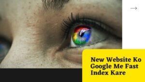 New Website Ko Google Me Fast Index Kare